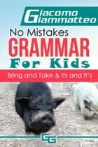 No Mistakes Grammar for Kids, Volume III, Bring and Take ebook by Giacomo Giammatteo