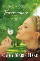 Forevermore (Only In Gooding Book #2) eBook by Cathy Marie Hake