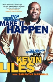 Make It Happen - The Hip-Hop Generation Guide to Success ebook by Kevin Liles,Samantha Marshall