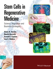 Stem Cells in Regenerative Medicine - Science, Regulation and Business Strategies ebook by Alain A. Vertes,Nasib Qureshi,Arnold I. Caplan,Lee E. Babiss