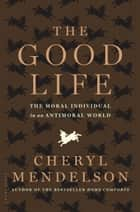 The Good Life ebook by Cheryl Mendelson
