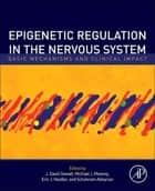Epigenetic Regulation in the Nervous System ebook by J. David Sweatt,Michael J. Meaney,Eric J. Nestler,Schahram Akbarian