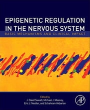 Epigenetic Regulation in the Nervous System - Basic Mechanisms and Clinical Impact ebook by J. David Sweatt,Michael J. Meaney,Eric J. Nestler,Schahram Akbarian