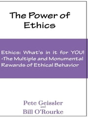 Ethics: What's in it for YOU!: The Multiple and Monumental Rewards of Ethical Behavior ebook by Pete Geissler,Bill O'Rourke