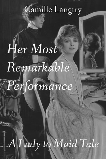 Her Most Remarkable Performance: A Lady to Maid Tale
