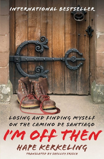 I'm Off Then - Losing and Finding Myself on the Camino de Santiago ebook by Hape Kerkeling