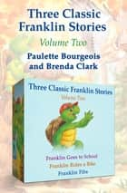 Three Classic Franklin Stories Volume Two - Franklin Goes to School, Franklin Rides a Bike, and Franklin Fibs eBook by Paulette Bourgeois, Brenda Clark