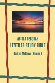 ABIOLA DEBORAH LENTILES STUDY BIBLE - Book of Matthew : Volume I ebook by Abiola Adaramola Ariyehun