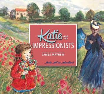 Katie and the Impressionists ebook by James Mayhew
