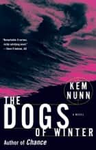 The Dogs of Winter ebook by Kem Nunn