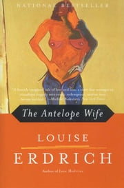 The Antelope Wife ebook by Louise Erdrich