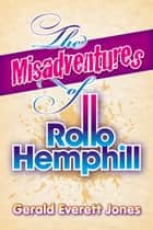 The Misadventures of Rollo Hemphill ebook by Gerald Everett Jones