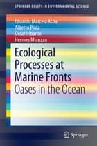 Ecological Processes at Marine Fronts ebook by Eduardo Marcelo Acha,Alberto Piola,Oscar Iribarne,Hermes Mianzan