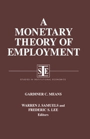 A Monetary Theory of Employment ebook by Gardiner C. Means,Warren J. Samuels,Lily Xiao Hong Lee