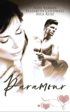 Paramour - A Box Set ebook by Ashe Barker, Elizabeth Coldwell, Ayla Ruse