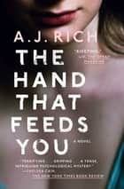 The Hand That Feeds You - A Novel ebook door A.J. Rich