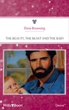 The Beauty, The Beast And The Baby ebook by Dixie Browning