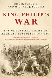 King Philip's War: The History and Legacy of America's Forgotten Conflict (Revised Edition) ebook by Eric B. Schultz,Michael J. Tougias,Nathaniel Philbrick