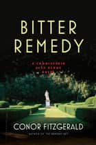 Bitter Remedy - A Commissario Alec Blume Novel ebook by Conor Fitzgerald