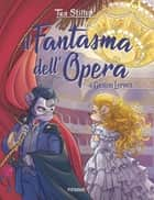 Il fantasma dell'Opera - di Gaston Leroux eBook by Tea Stilton