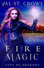 Fire Magic ebook by Val St. Crowe