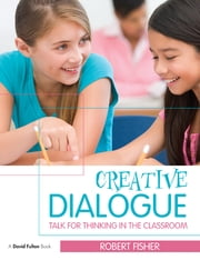 Creative Dialogue - Talk for Thinking in the Classroom ebook by Robert Fisher