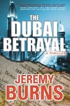 The Dubai Betrayal ebook by Jeremy Burns