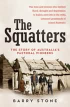 The Squatters - The story of Australia's pastoral pioneers ebook by