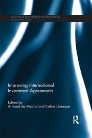 Improving International Investment Agreements ebook by Armand De Mestral,Céline Lévesque