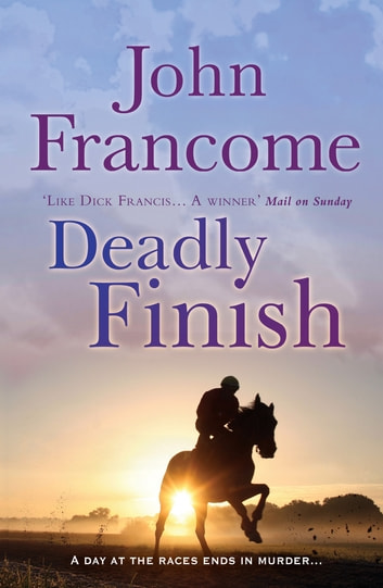 Deadly Finish - A fresh and exhilarating racing thriller of suspicion and secrets ebook by John Francome