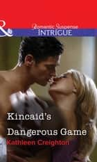 Kincaid's Dangerous Game (Mills & Boon Intrigue) eBook by Kathleen Creighton