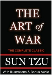 THE ART OF WAR **Ultimate Edition** - The Complete Classic with Illustrations Plus BONUS Entire AUDIOBOOK Narration ebook by Sun Tzu