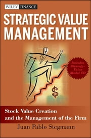 Strategic Value Management - Stock Value Creation and the Management of the Firm ebook by Juan Pablo Stegmann