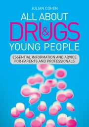 All About Drugs and Young People - Essential Information and Advice for Parents and Professionals ebook by Julian Cohen