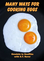 Many Ways For Cooking Eggs: The Illustrated Edition ebook by Sarah Tyson Rorer