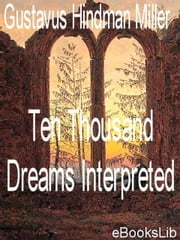 Ten Thousand Dreams Interpreted ebook by Miller, Gustavus Hindman