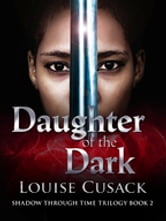 Daughter of the Dark: Shadow Through Time 2 ebook by Louise Cusack