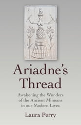 Ariadne's Thread - Awakening the Wonders of the Ancient Minoans in our Modern Lives ebook by Laura Perry