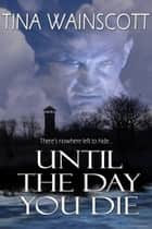 Until the Day You Die ebook by Tina Wainscott