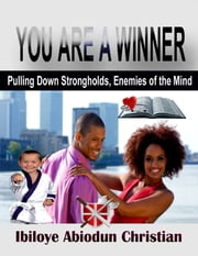 You Are a Winner! - Pulling Down Strongholds, the Enemies of the Mind ebook by Ibiloye Abiodun Christian