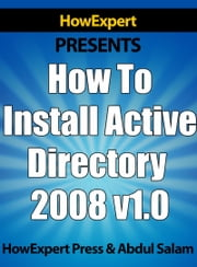 How To Install Active Directory 2008 ebook by HowExpert