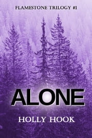 Alone (#1 Flamestone Trilogy) ebook by Holly Hook