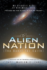 The Alien Nation - (The Quest for Earth) ebook by Capt. Marlon G. Cano