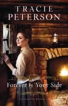 Forever by Your Side (Willamette Brides Book #3) ebook by Tracie Peterson