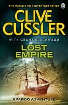 Lost Empire - FARGO Adventures #2 ebook by Clive Cussler, Grant Blackwood
