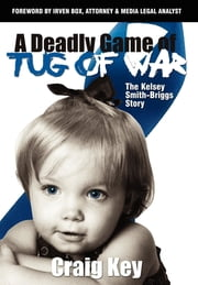 A Deadly Game of Tug of War - The Kelsey Smith-Briggs Story ebook by Kobo.Web.Store.Products.Fields.ContributorFieldViewModel