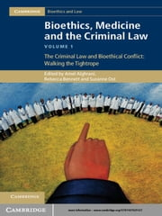 Bioethics, Medicine and the Criminal Law: Volume 1, The Criminal Law and Bioethical Conflict: Walking the Tightrope ebook by