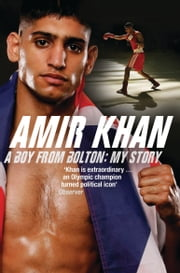 Amir Khan - A Boy From Bolton: My Story ebook by Amir Khan