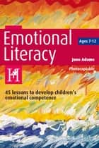 Emotional Literacy - 45 lessons to develop children's emotional competence ebook by Jane Adams