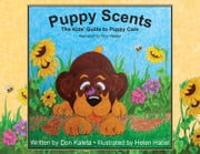 Puppy Scents - The Kids' Guide to Puppy Care ebook by Don Kaleta,Helen Habel